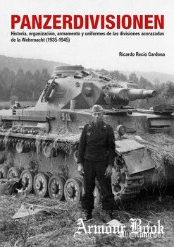Panzerdivisionen: Historia, Organizacion, Armamento y Uniformes de las Divisiones Acorazadas de la Wehrmacht (1935-1945) [Abteilung 502]