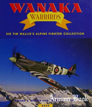 Wanaka Warbirds: Sir Tim Wallis's Alpine Fighter Collection [Reed Books]