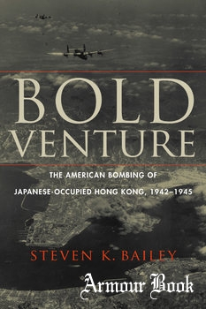 Bold Venture: The American Bombing of Japanese-Occupied Hong Kong, 1942-1945 [Potomac Books publisher]
