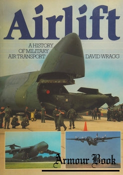 Airlift: A History of Military Air Transport [Airlife Publishing]