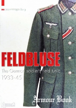 Feldbluse: The German Soldier's Field Tunic 1933-1945 [Histoire & Collections]