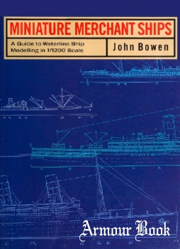 Miniature Merchant Ships: A Guide to Waterline Modelling in 1/1200 Scale [Conway Maritime Press]