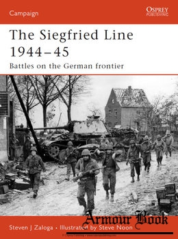 The Siegfried Line 1944-1945: Battles on the German Frontier [Osprey Campaign 181]