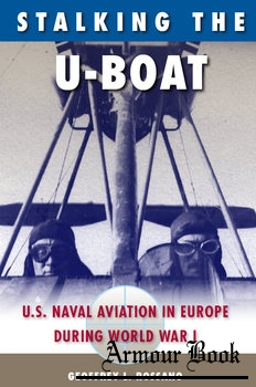Stalking the U-Boat: U.S. Naval Aviation in Europe during World War I [University Press of Florida]