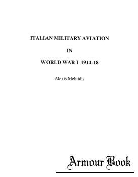 Italian Military Aviation in World War I 1914-1918 [Tiger Lily Publications LLC]