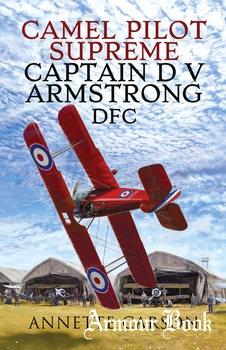Camel Pilot Supreme: Captain D. V. Armstrong DFC [Pen & Sword]