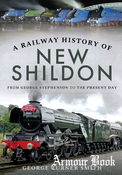 A Railway History of New Shildon: From George Stephenson to the Present Day [Pen & Sword]