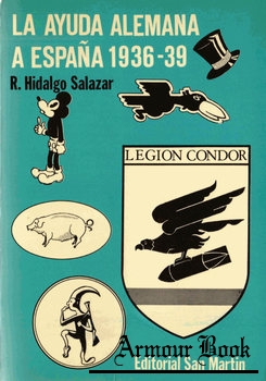 La Ayuda Alemana a Espana 1936-1939 [Editorial San Martin]