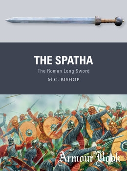 The Spatha: The Roman Long Sword [Osprey Weapon 72]