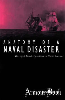 Anatomy of a Naval Disaster: The 1746 French Naval Expedition to North America [Mcgill Queens University Press]