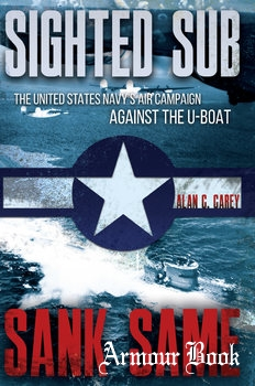 Sighted Sub, Sank Same: The United States Navy's Air Campaign Against the U-Boat [Casemate Publishers]