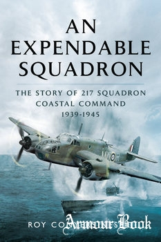 An Expendable Squadron: The Story of 217 Squadron, Coastal Command 1939-1945 [Pen & Sword]