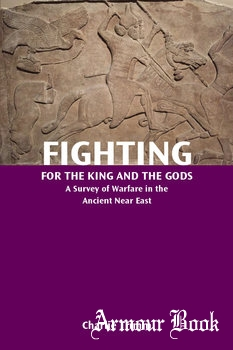 Fighting for the King and the Gods: A Survey of Warfare in the Ancient Near East [SBL Press]