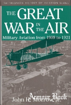 The Great War in the Air: Military Aviation from 1909 to 1921 [Smithsonian Institution Press]
