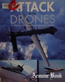 Attack of the Drones: A History of Unmanned Aerial Combat [Zenith Press/MBI]