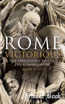 Rome Victorious: The Irresistible Rise of the Roman Empire [I.B.Tauris]