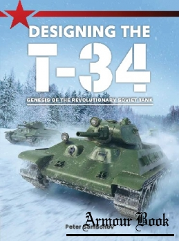 Designing the T-34: Genesis of the Revolutionary Soviet Tank [Gallantry Books]