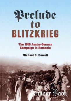 Prelude to Blitzkrieg:The 1916 Austro-German Campaign in Romania [Indiana University Press]