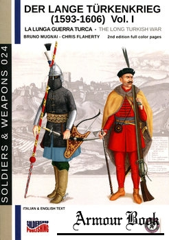 Der Lange Turkenkrieg (1593-1606) Vol.I / The Long Turkish War Vol.I  [Soldiers & Weapons 024]