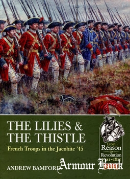 The Lilies and the Thistle: French Troops in the Jacobite 1745 [Helion & Company]