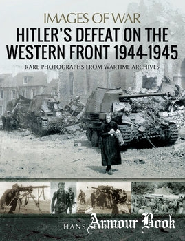 Hitler's Defeat on the Western Front 1944-1945 [Images of War]
