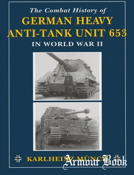 The Combat History of German Heavy Anti-Tank Unit 653 in World War II [Stackpole Books]