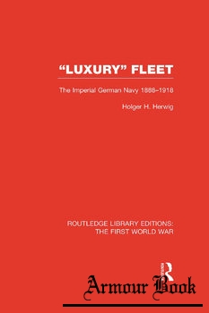 """Luxury"" Fleet: The Imperial German Navy 1888-1918 [Routledge]"