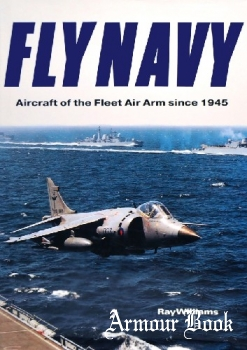 Fly Navy: Aircraft of the Fleet Air Arm Since 1945 [Airlife]