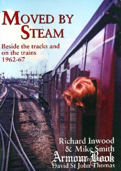 Moved By Steam: Beside the Tracks and on the Trains, 1962-1967 [Silver Link Publishing]