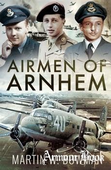 "Airmen of Arnhem: The Heavy Lift Crews of Operation ""Market"" [Pen & Sword]"