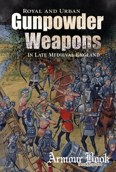 Royal and Urban Gunpowder Weapons in Late Medieval England [The Boydell Press]