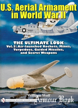 U.S. Aerial Armament in World War II The Ultimate Look: Vol.3 [Schiffer Publishing]
