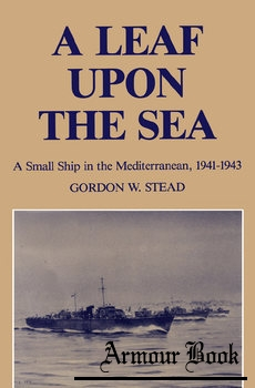 A Leaf upon the Sea: A Small Ship in the Mediterranean 1941-1943
