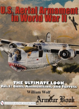 U.S. Aerial Armament in World War II The Ultimate Look: Vol.1 [Schiffer Publishing]