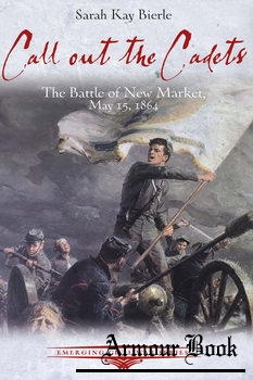 Call Out the Cadets: The Battle of New Market, May 15, 1864 [Savas Beatie LLC]