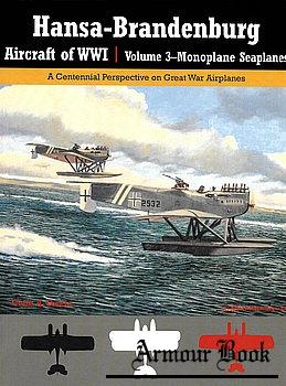 Hansa-Brandenburg Aircraft of WWI Volume 3: Monoplane Seaplanes [Great War Aviation Centennial Series №19]
