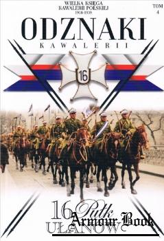 16 Pulk Ulanow Wielkopolskich [Wielka Ksiega Kawalerii Polskiej 1918-1939. Odznaki Kawalerii Tom 4]