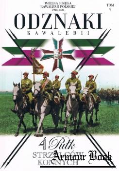 4 Pulk Strzelcow Konnych [Wielka Ksiega Kawalerii Polskiej 1918-1939. Odznaki Kawalerii Tom 9]