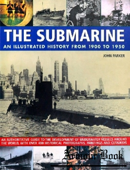 The Submarine: An Illustratedtrated History from 1900 to 1950 [ Southwater]