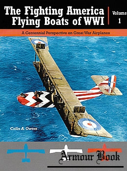 The Fighting America Flying Boats of WWI Volume 1 [Great War Aviation Centennial Series №22]