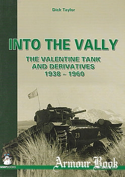 Into the Vally: The Valentine Tank and Derivatives 1938-1960 [Mushroom Green Series 4111]