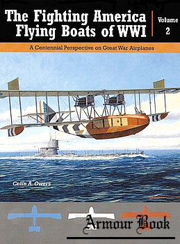 The Fighting America Flying Boats of WWI Volume 2 [Great War Aviation Centennial Series №23]