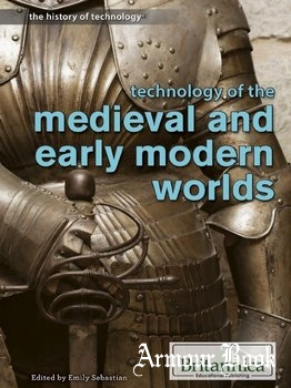 Technology of the Medieval and Early Modern Worlds [History of Technology]
