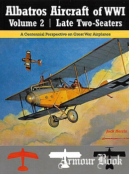 Albatros Aircraft of WWI Volume 2: Late Two-Seaters [Great War Aviation Centennial Series №25]