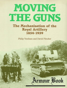 Moving the Guns: The Mechanization of the Royal Artillery 1854-1939 [HMSO]