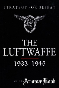 Strategy for Defeat: The Lutfwaffe 1933-1945 [Eagle Editions]