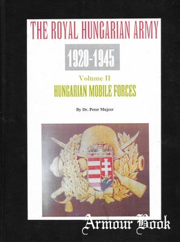 The Royal Hungarian Army 1920-1945 Volume II: Hungarian Mobile Forces [Axis Europa Books]