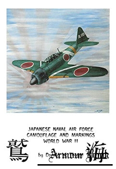 Japanese Naval Air Force Camouflage and Markings World War II [Aero Publishers]