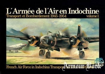 L'Armee de L'Air en Indochine Volume 1: Transport et Bombardement 1945-1954 [SUP AIR Publications]