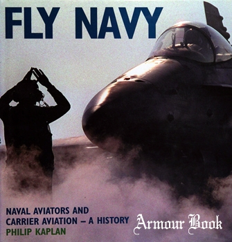 Fly Navy: Naval Aviators and Carrier Aviation A History [MetroBooks]